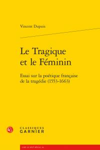 V. Dupuis, Le Tragique et le Féminin. Essai sur la poétique française de la tragédie (1553-1663)