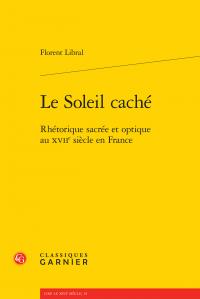 F. Libral, Le Soleil caché. Rhétorique sacrée et optique au XVIIe siècle en France