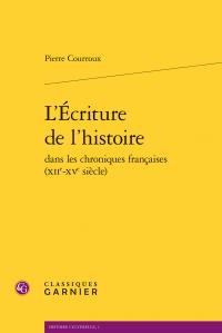 P. Courroux, L'Écriture de l'histoire dans les chroniques françaises (XIIe-XVe siècle)