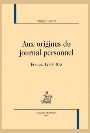 Ph. Lejeune, Aux origines du Journal personnel, France, 1750-1815
