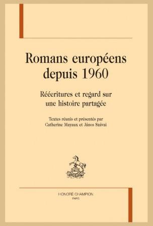 C. Mayaux et J. Szávai ed., Romans européens depuis 1960. Réécritures et regard sur une histoire partagée