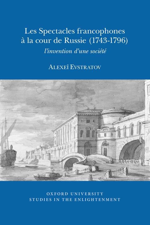 A. Evstratov, Les Spectacles francophones à la cour de Russie (1743-1796) : l'invention d'une société