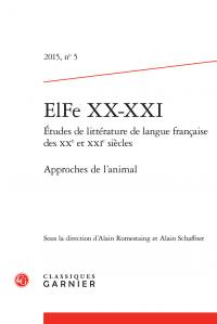 ElFe XX-XXI (Études de littérature de langue française des XXe et XXIe siècles), n° 5, «Approches de l'animal»