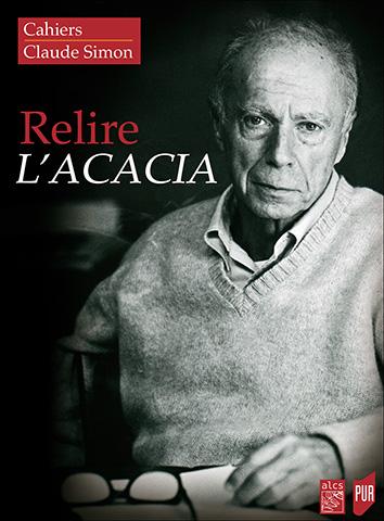 Cahiers Claude Simon, n° 11 : Relire L'Acacia