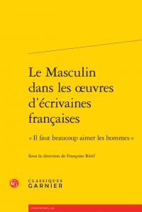 Fr. Rétif (dir.), Le Masculin dans les œuvres d'écrivaines françaises. «Il faut beaucoup aimer les hommes»