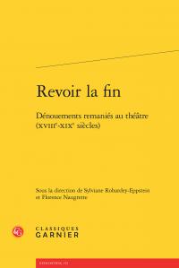 S. Robardey-Eppstein et Fl. Naugrette (dir.), Revoir la fin. Dénouements remaniés au théâtre (XVIIIe-XIXe s.)