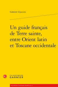 G. Giannini, Un guide français de Terre sainte, entre Orient latin et Toscane occidentale