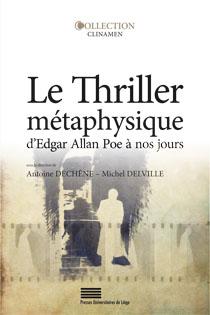 A. Dechêne et M. Delville (dir.), Le Thriller métaphysique d'Edgar Allan Poe à nos jours