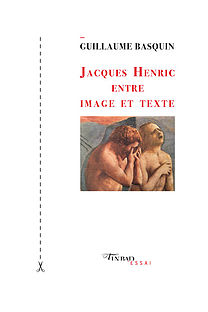 G. Basquin, Jacques Henric entre image et texte