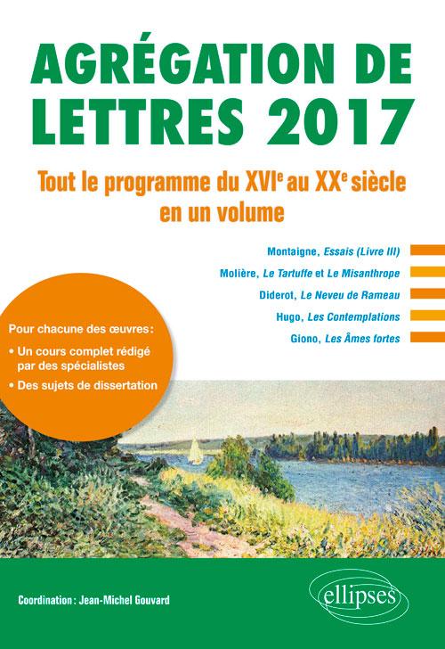J.-M. Gouvard (dir.), Agrégation de Lettres 2017. Tout le programme du XVIe au XXe s.