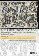 A. Benucci, M.-D. Leclerc et A. Robert (dir.), Mort suit l'homme pas à pas - Représentations iconographiques, variations littéraires, diffusion des thèmes