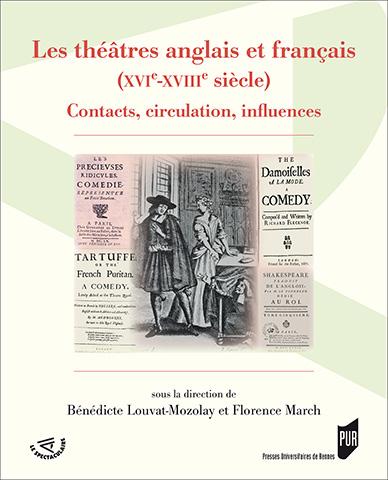 B. Louvat-Molozay et Fl. March (dir.), Les Théâtres anglais et français (XVIe-XVIIIe s.). Contacts, circulation, influences