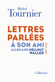 M. Tournier, Lettres parlées à son ami allemand Hellmut Waller (A. Bouloumié, ed.)