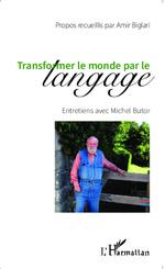 A. Biglari, Transformer le monde par le langage. Entretiens avec Michel Butor (deuxième édition)