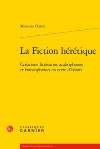 M. Chatti, La Fiction hérétique - Créations littéraires arabophones et francophones en terre d'Islam