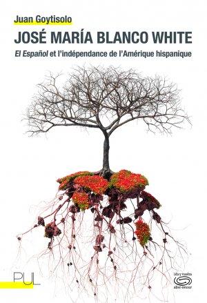 J. Goytisolo, José María Blanco White. El Español et l'indépendance de l'Amérique hispanique