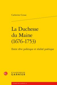 C. Cessac, La Duchesse du Maine (1676-1753) - Entre rêve politique et réalité poétique