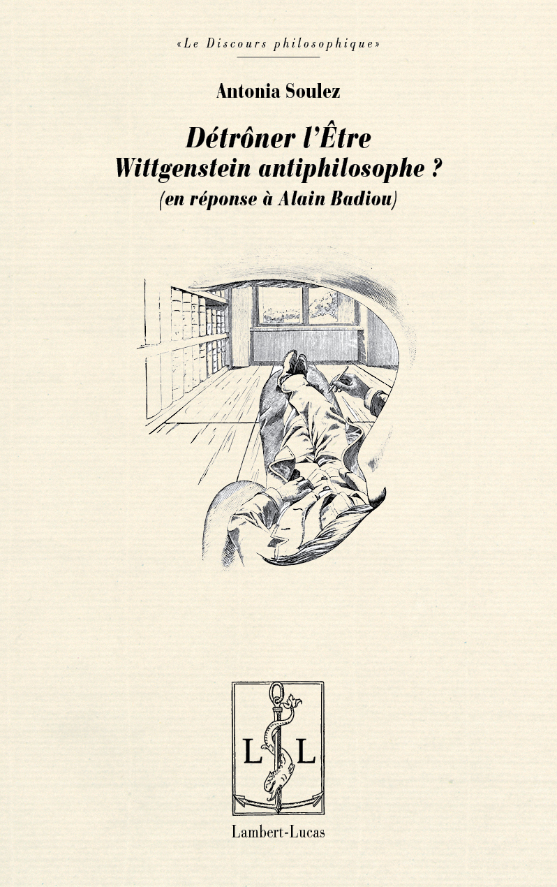 A. Soulez, Détrôner l'Être. Wittgenstein antiphilosophe ? - En réponse à Alain Badiou
