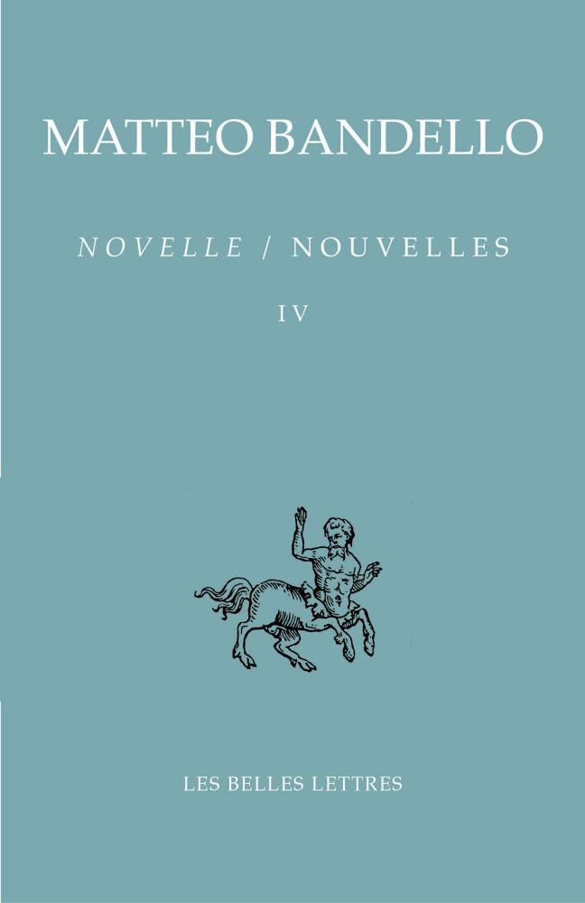 M. Bandello, Novelle / Nouvelles Tome IV (Deuxième partie, XXXIX-LIX - Troisième partie I-XXXIII)