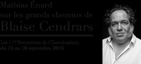 Mathias Énard sur les grands chemins de Blaise Cendrars (11e Rencontres de Chaminadour)