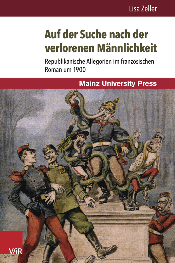 L. Zeller, Auf der Suche nach der verlorenen Männlichkeit. Republikanische Allegorien im französischen Roman um 1900.