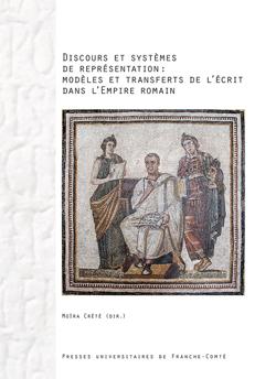 M. Crété (dir.), Discours et systèmes de représentation : modèles et transferts de l'écrit dans l'Empire romain