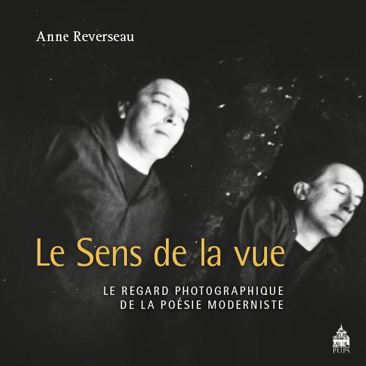 A. Reverseau, Le Sens de la vue. Le regard photographique de la poésie moderniste
