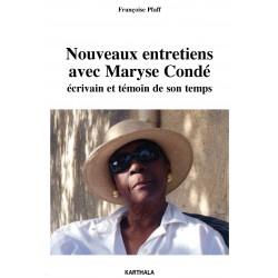 F. Pfaff, Nouveaux entretiens avec Maryse Condé. Ecrivain et témoin de son temps