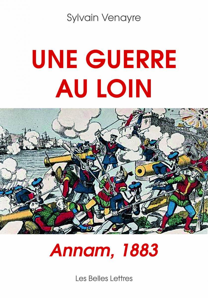 S. Venayre, Une Guerre au loin. Annam, 1883