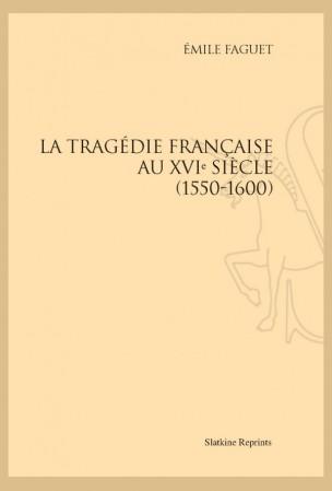 É. Faguet, La Tragédie française au XVIe siècle (1550-1600)