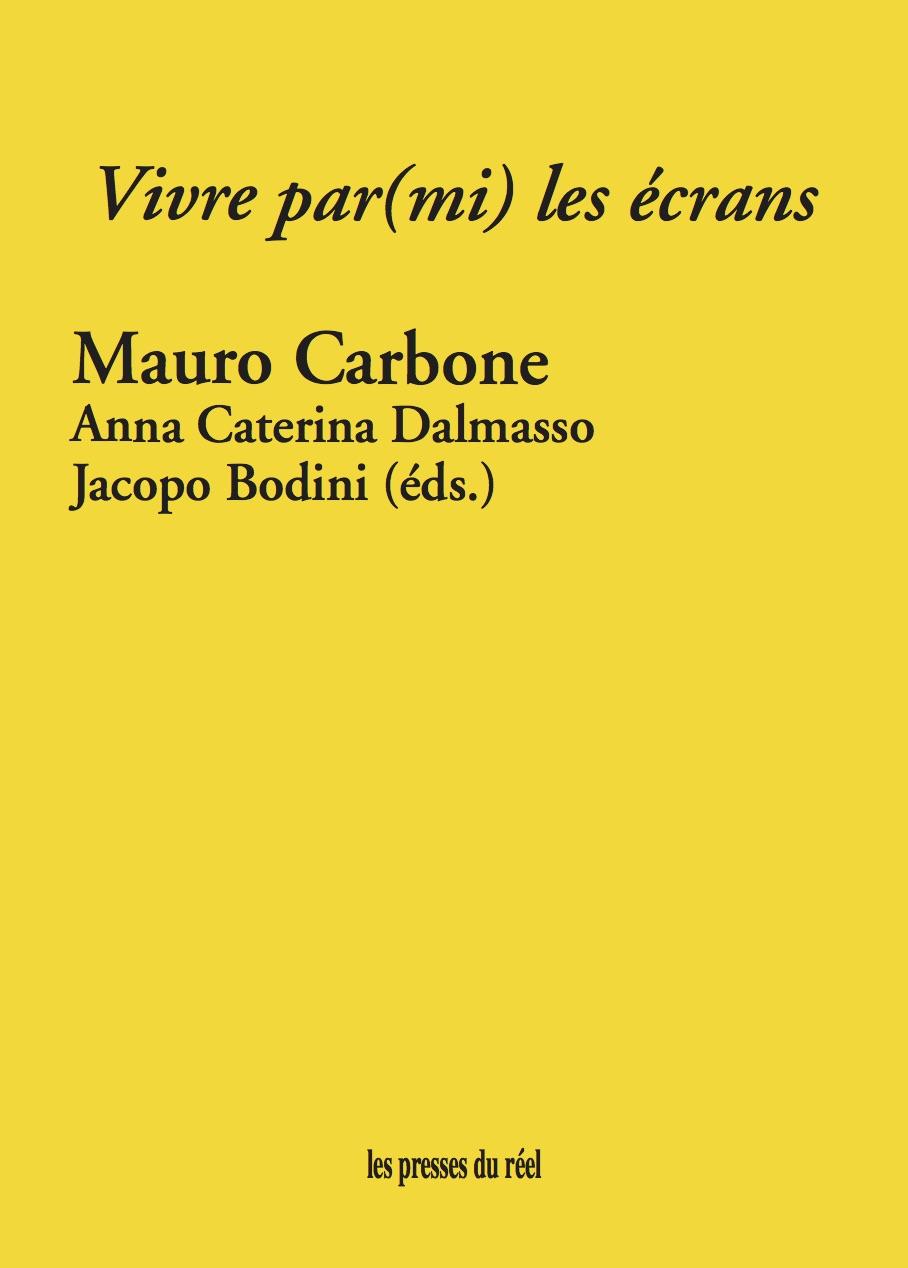 M. Carbone, A. C. Dalmasso, J. Bodini (dir.), Vivre par(mi) les écrans
