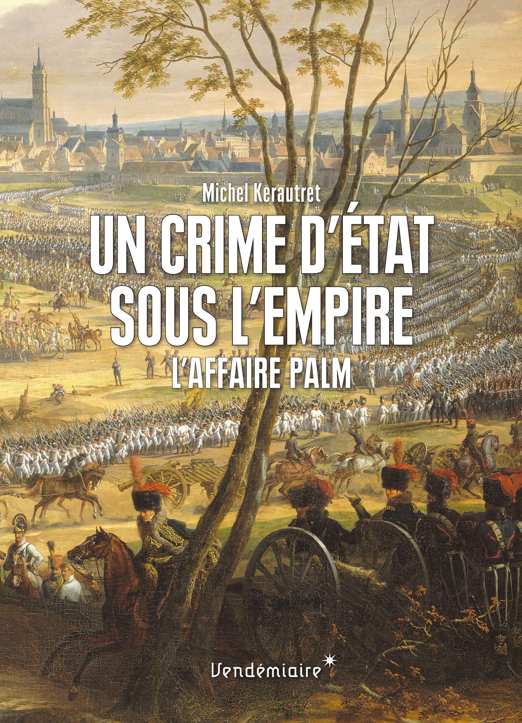 M. Kerautret, Un crime d'Etat sous l'Empire: l'affaire Palm