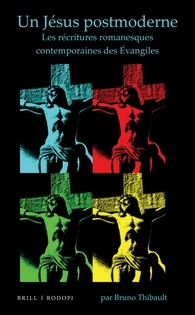 B. Thibault,  Un Jésus postmoderne. Les récritures romanesques contemporaines des Évangiles