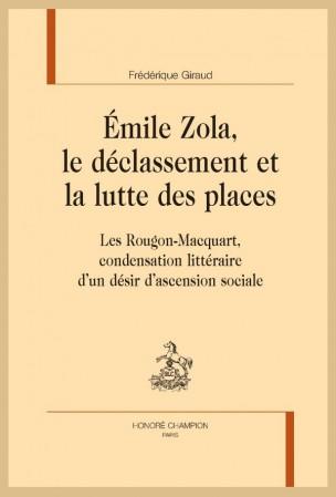Fr. Giraud, Émile Zola, le déclassement et la lutte des places. Les Rougon-Macquart, condensation littéraire d'un désir d'ascension sociale