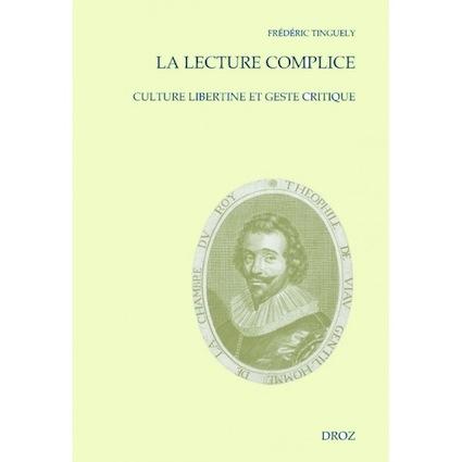 F. Tinguely, La lecture complice. Culture libertine et geste critique