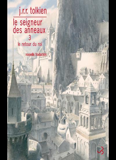 J.R.R. Tolkien, Le Seigneur des Anneaux, 3, Le Retour du roi (nouvelle traduction)