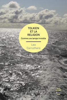 Leo Carruthers, Tolkien et la religion. Comme une lampe invisible