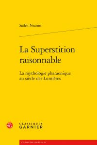 S. Neaimi, La Superstition raisonnable. La mythologie pharaonique au siècle des Lumières