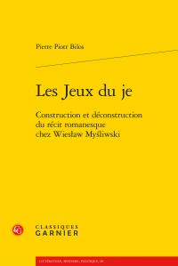 P. P. Bilos, Les Jeux du je. Construction et déconstruction du récit romanesque chez Wiesław Myśliwski