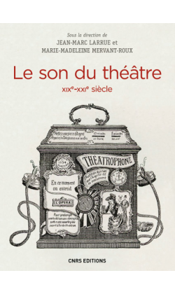 J.-M. Larrue, M.-M. Mervant-Roux (dir.) Le son du théâtre (XIXe-XXIe s.). Histoire intermédiale d'un lieu d'écoute moderne