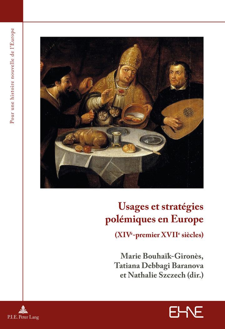 M. Bouhaïk-Gironès, T. Debbagi Baranova et N. Szczech  (dir.), Usages et stratégies polémiques en Europe (XIVe-premier XVIIe s.)