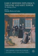 N. Rivère de Carles (éd.), Early Modern Diplomacy, Theatre and Soft Power: The Making of Peace