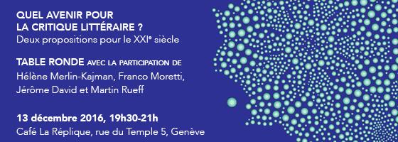 Quel avenir pour la critique littéraire ? avec H. Merlin-Kajman, F. Moretti, M. Rueff et J. David (Genève)