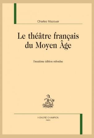 Ch. Mazouer, Le Théâtre français du Moyen Âge (2e éd. refondue)