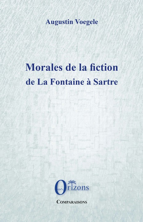 A. Voegele, Morales de la fiction, de La Fontaine à Sartre
