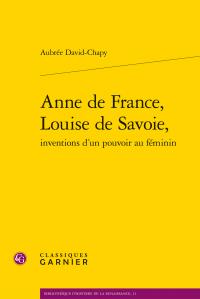 A. David-Chapy, Anne de France, Louise de Savoie, inventions d'un pouvoir au féminin