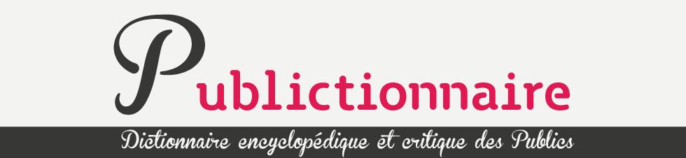 <em>Publictionnaire</em>. Dictionnaire encyclopédique et critique des publics