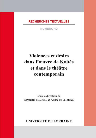 R. Michel et A. Petitjean (dir.), Violences et désirs dans l'œuvre de Koltès et dans le théâtre contemporain