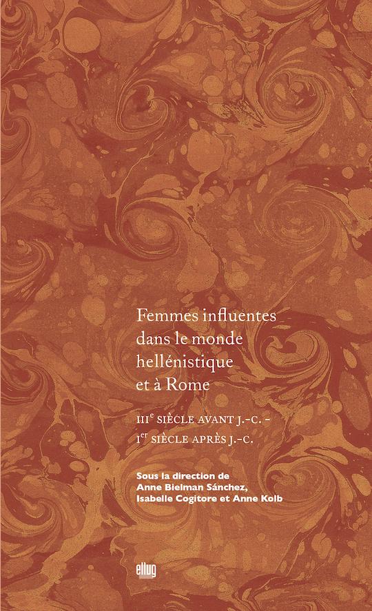 A. Bielman Sanchez, I. Cogitore, A. Kolb, Femmes influentes dans le monde hellénistique et à Rome