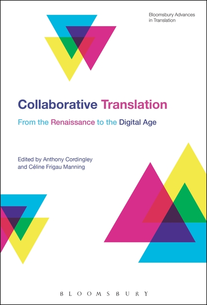 A. Cordingley, C. Frigau Manning (dir.), Collaborative Translation : from the Renaissance to the Digital Age